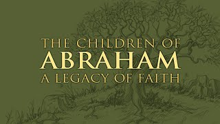 The Children of Abraham - Set Free to Bless and Be Blessed