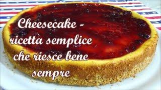 Cheesecake - ricetta semplice che riesce bene sempre