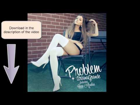 Ariana Grande - Problem Ft. Iggy Azalea 320Kbps Free Download No Surveys
