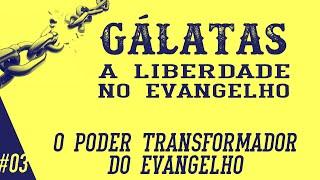 Gálatas 1.11-24 - O poder transformador do Evangelho