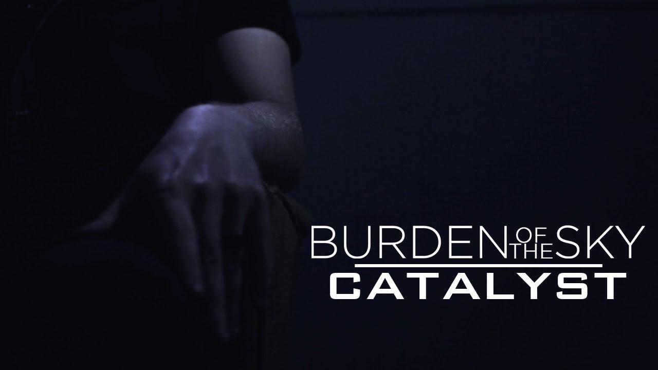 Burden Of The Sky - Catalyst (Official Music Video)