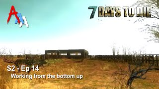 7 Days to Die Alpha 11 : S2 Episode 14 - Working from the bottom up