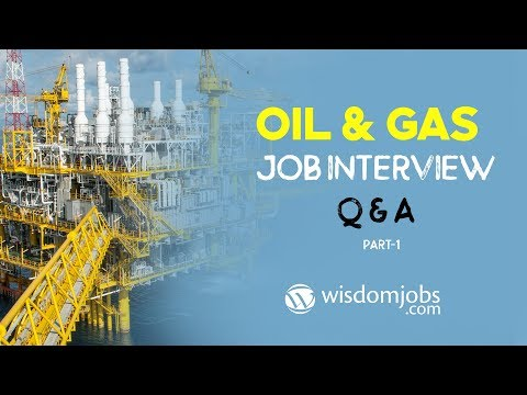 TOP 15 Oil And Gas Interview Questions And Answers 2019 Part-1 | Oil And Gas | Wisdom Jobs