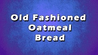 Old Fashioned Oatmeal Bread  EASY RECIPES  EASY TO LEARN