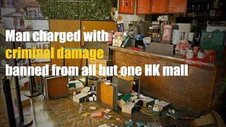 Man charged with criminal damage banned from all but one HK mall