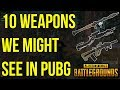 10 Weapons We Might See In BATTLEGROUNDS