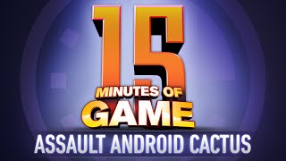 15 Minutes of Game - Assault Android Cactus