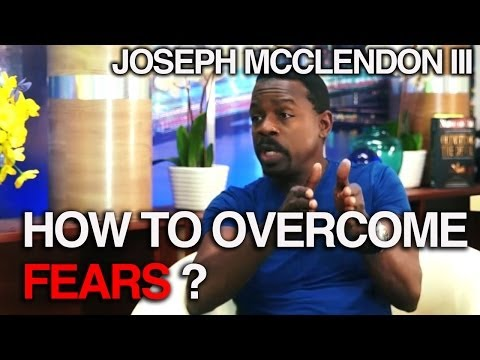 how to overcome fear - Joseph Mcclendon III