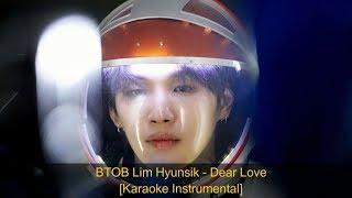 KPOP 비투비 BTOB Lim Hyunsik (임현식) -  Dear Love [Karaoke Instrumental] ~