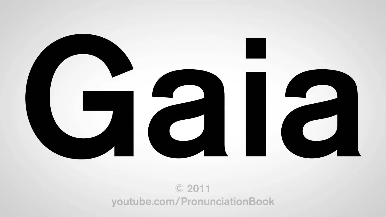 How To Pronounce Gaia Youtube