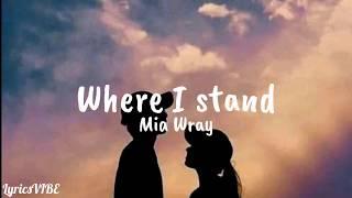 Where I Stand - Mia Wray ~Lyrics~