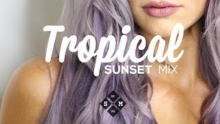 tropical sunset mix 2018 summer chill music