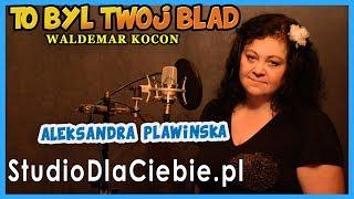To był Twój błąd - Waldemar Kocoń (cover by Aleksandra Pławińska) #1059