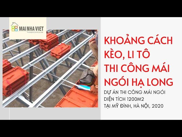 Khoảng cách kèo, khoảng cách li tô Dự án thi công Mái ngói hơn 1000 m2 tại Mỹ Đình Hà Nội