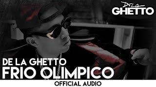 De La Ghetto - Frio Olimpico [Official Audio]
