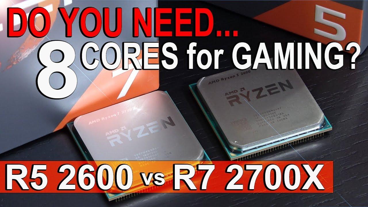 Do You NEED 8 CORES for GAMING? -- AMD Ryzen 5 2600 vs Ryzen 7 2700X