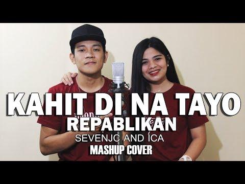 Kahit Di Na Tayo - Repablikan Mashup Cover By Sevenjc And ICA