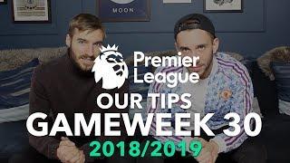 Premier League Tips Gameweek 30 - 2018/2019