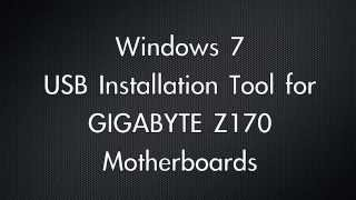 GIGABYTE 100 Series  Windows 7 USB Installation Tool