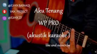Aku Tenang - WP PRO Channel ( akustik karaoke ) pengenku siji nyanding Kowe selawase