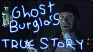 Ghost Burglars - TRUE Ghost Story