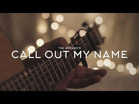 The Weeknd - Call Out My Name // Fingerstyle Guitar Cover - Dax Andreas