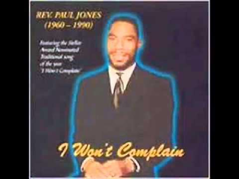 I Wont Complain Rev Paul Jones Youtube Youtube
