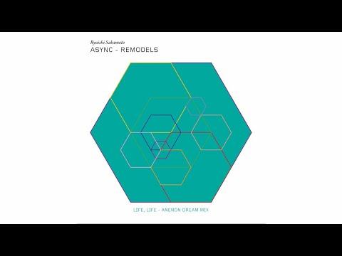 "Ryuichi Sakamoto - ""Life, Life (Anenon Deam Mix)"" (async Remodels)"