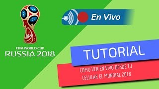 Mundial Rusia 2018 ver video en VIVO desde tu celular o PC gratis TUTORIAL