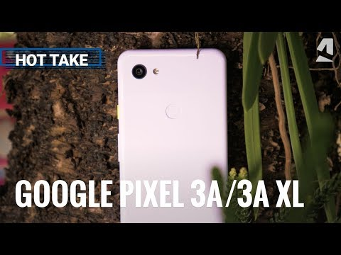 Hot take: Google Pixel 3a and 3a XL