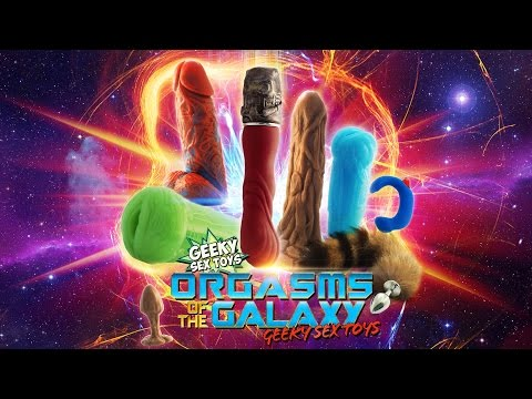 Orgasms of the Galaxy - Geeky Sex Toys