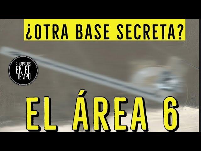 EL AREA 6 ¿OTRA BASE SECRETA?