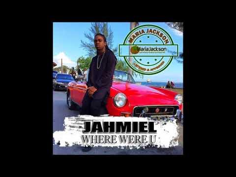 JAHMIEL - WHERE WERE U - GOOD GOOD PRODUCTIONS