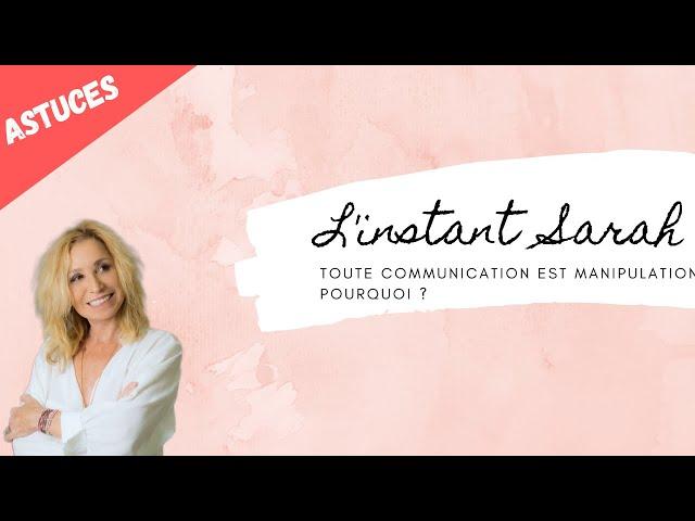 Astuce et truc : Toute communication est manipulation pourquoi ?