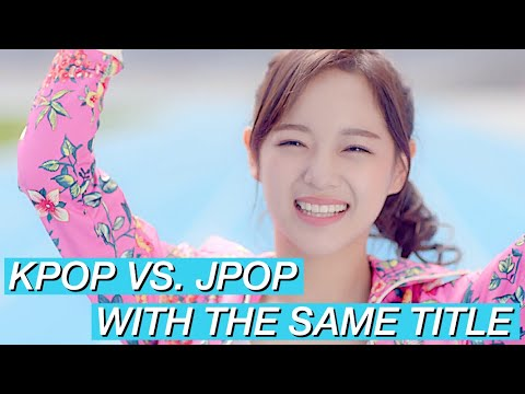 KPOP AND JPOP WITH THE SAME TITLE (or almost)