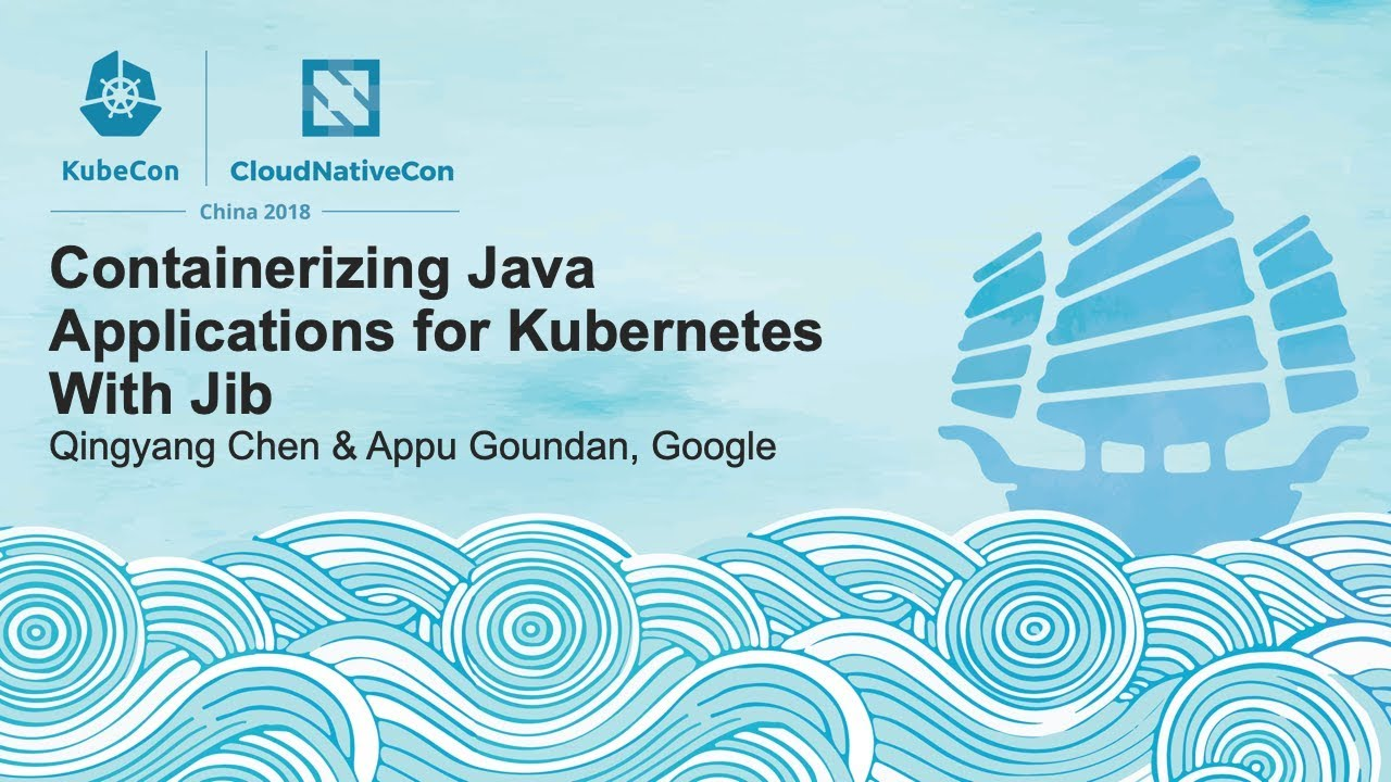 Containerizing Java Applications for Kubernetes With Jib - Qingyang Chen & Appu Goundan, Google