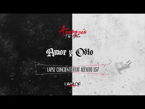 Lapiz Conciente – Amor y Odio  ft. Alexito 157