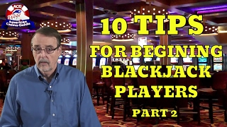 Top 10 Tips For Beginning Blackjack Players - Part 2 - with Casino Gambling Expert Steve Bourie