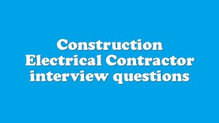 Construction Electrical Contractor interview questions