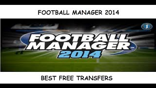 FM 2014 - Best Free Transfers - Football Manager 2014