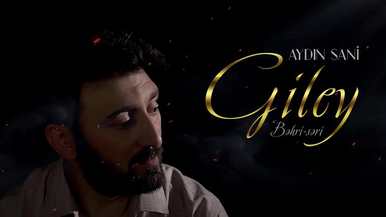 Aydin Sani - Giley (Bəhri-Səri)