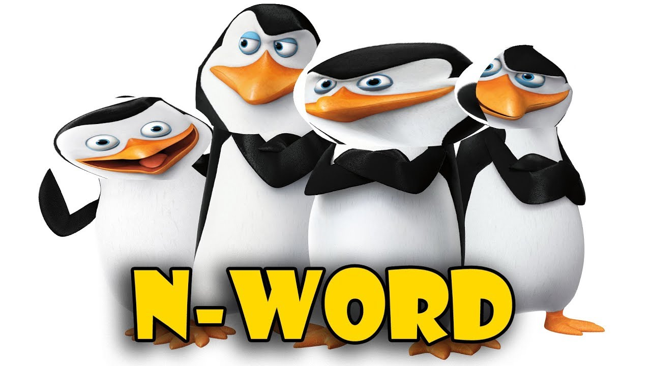 I'M GONNA SAY THE N-WORD!! - The Penguins of Madagascar ...