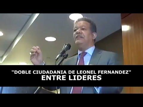 DOBLE CIUDADANIA DE LEONEL FERNANDEZ