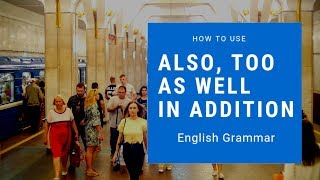 How to use: ALSO, TOO, AS WELL (AS) and IN ADDITION TO correctly
