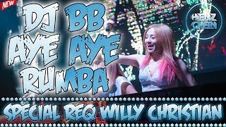 DJ BREAKBEAT AYE AYE RUMBA 2019 SPECIAL REQ WILLY CHRISTIAN