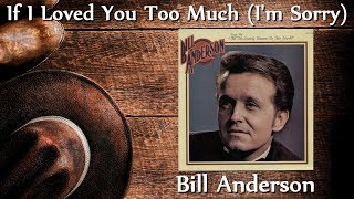 Bill Anderson - If I Loved You Too Much (I'm Sorry)