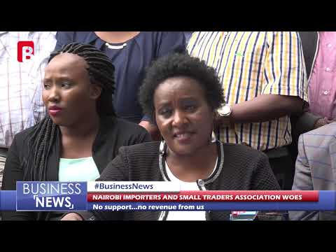 NAIROBI IMPORTERS AND SMALL TRADERS ASSOCIATION WOES BUSINESS NEWS 15th OCTOBER 2018