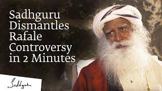 Sadhguru Dismantles Rafale Controversy in 2 Minutes