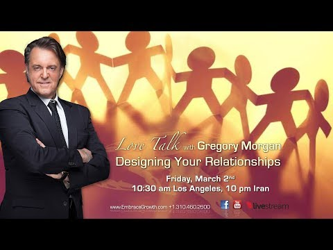 Designing Your Relationships, Love Talk with Gregory Morgan