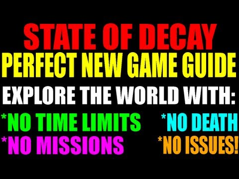 State Of Decay Perfect New Game Guide | Explore Without Death, Time Limits Or Missions! | (HD)